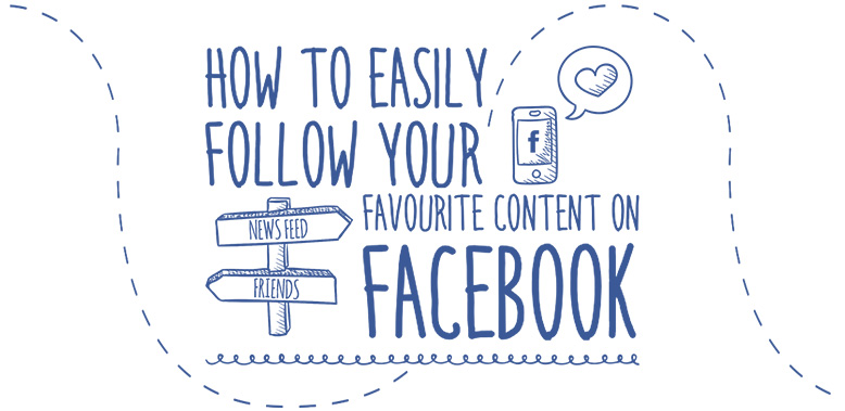How to Easily Follow your Favourite Content on Facebook